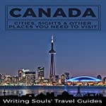 Canada: Cities, Sights & Other Places You Need to Visit |  Writing Souls' Travel Guides