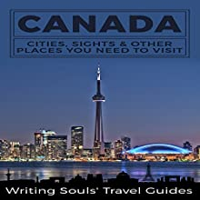 Canada: Cities, Sights & Other Places You Need to Visit | Livre audio Auteur(s) :  Writing Souls' Travel Guides Narrateur(s) : Jeff Moon