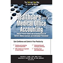Healthcare and Medical Office Accounting: Medical Practice Finance and Accounting Basics for Doctors, Medical Assistants and Bookkeeping Professionals (Accounting for Non-Accountants Book 2)