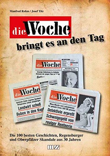 Die Woche: Die 100 besten Geschichten, Regensburger und Oberpfälzer Skandale aus 30 Jahren