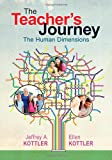 The Teacher's Journey : The Human Dimensions, Kottler, Ellen and Kottler, Jeffrey A., 1452218277