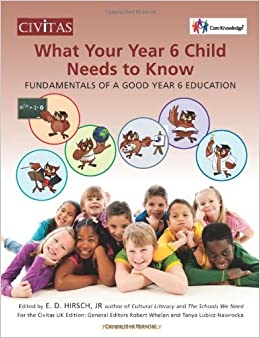 What your year 6 child needs to know: Fundamentals of a good year 6 education by E. D. Hirsch (Editor), Robert Whelan (Editor), Tanya Lubicz-Nawrocka (Editor) (17-Feb-2014)