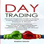 Day Trading: 2 Manuscripts: Absolute Beginners Guide to Trading Cryptocurrency Including Bitcoin, Ethereum & Altcoins | Stephen Satoshi
