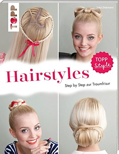 Hairstyles: Step by Step zur Traumfrisur. Flechtfrisuren für Fingerfertige