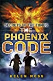 Secrets of the Tombs 1: The Phoenix Code by Moss, Helen (2014) Paperback