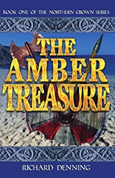 The Amber Treasure: A saga of battle and betrayal in Dark Ages Britain (Northern Crown Book 1) by [Denning, Richard]