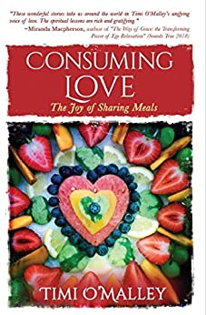 Consuming Love: The Joy of Sharing Meals by [O'Malley, Timi]
