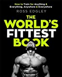 world book - The World's Fittest Book: How to train for anything and everything, anywhere and everywhere
