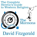 The Complete Heretic's Guide to Western Religion, Book One: The Mormons Audiobook by David Fitzgerald Narrated by David Smalley
