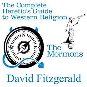 The Complete Heretic's Guide to Western Religion, Book One: The Mormons Audiobook
