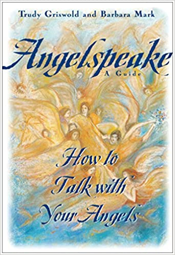 Angelspeake: How to Talk With Your Angels: Barbara Mark