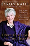 I Need Your Love - Is That True?, Byron Katie and Michael Katz, 140005107X