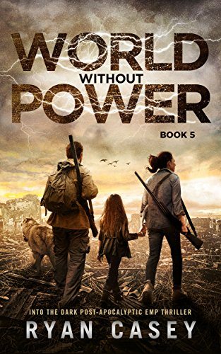 World Without Power (Into the Dark Post-Apocalyptic EMP Thriller Book 5) by [Casey, Ryan]