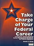 Take Charge of Your Federal Career, Dennis V. Damp, 0910582386