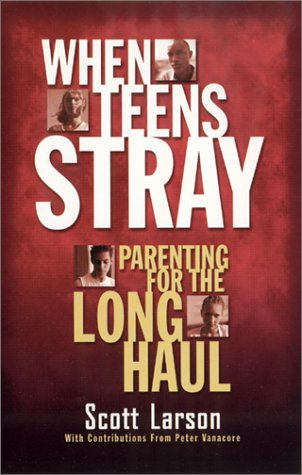 When Teens Stray: Parenting for the Long Haul by Brand: Vine Books