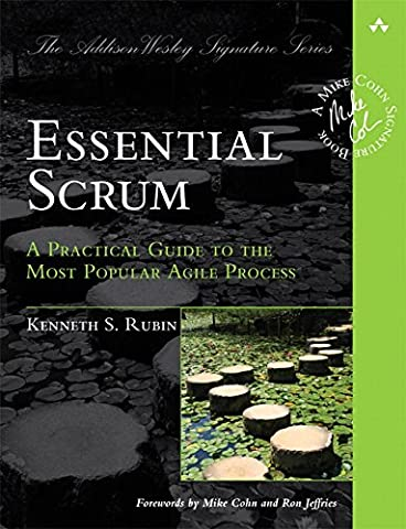 Essential Scrum: A Practical Guide to the Most Popular Agile Process (Addison-Wesley Signature Series (Practical Guide To Awakening)