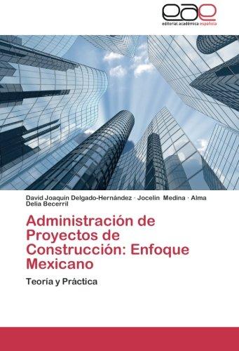 Descargar Libro Administracion De Proyectos De Construccion: Enfoque Mexicano Delgado-hernandez David Joaquin
