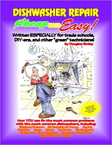 Cheap And Easy Dishwasher Repair Cheap And Easy Appliance Repair Series Emley Douglas G 9781890386047 Amazon Com Books