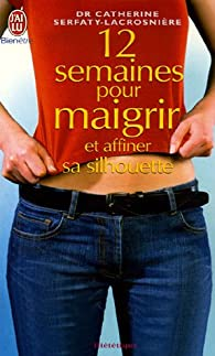 12 Semaines pour maigrir et affiner sa silhouette par Catherine Serfaty-Lacrosnière