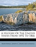 A History of the United States from 1492 To 1866, , 1175676675