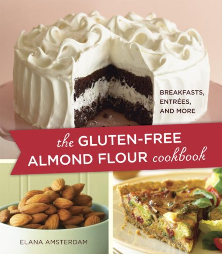 The Gluten-Free Almond Flour Cookbook: Breakfasts, Entrees, and More by Elana Amsterdam