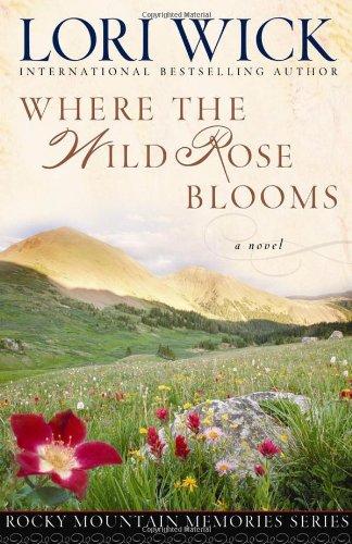 Download Where the Wild Rose Blooms (Rocky Mountain Memories #1) pdf epub