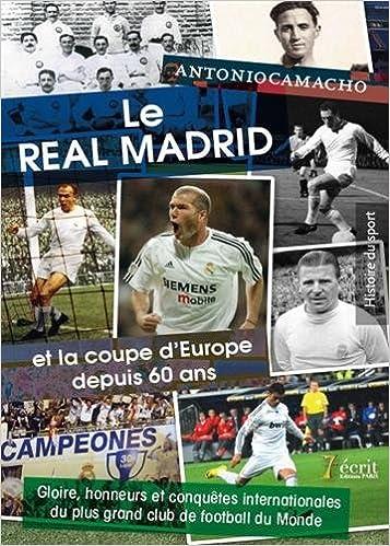 Le Real Madrid et la coupe d'Europe depuis soixante ans : Gloire, honneurs et conquêtes internationales du plus grand club du monde