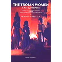 The Trojan Women: A Play by Euripides Translated from the Greek into English and Adapted in Response to Artistophanes' and Aristotle's Criticism