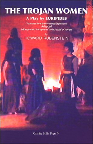 The Trojan Women: A Play by Euripides Translated from the Greek into English and Adapted in Response to Artistophanes' a