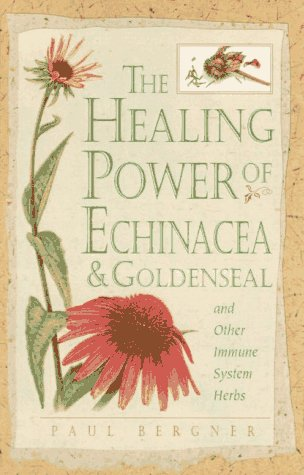 Healing Power of Echinacea and Goldenseal and Other Immune System Herbs (The Healing Power)