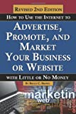 How to Use the Internet to Advertise, Promote, and Market Your Business or Web Site, Bruce Brown, 1601384408
