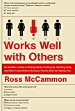 Works Well with Others: An Outsider's Guide to Shaking Hands, Shutting Up, Handling Jerks, and Other Crucial Skills in Business That No One Ever Teaches You