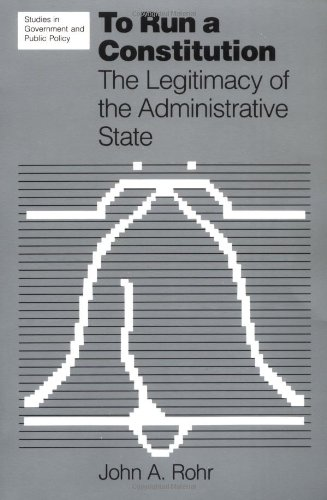 To Run a Constitution:  The Legitimacy of the Administrative State
