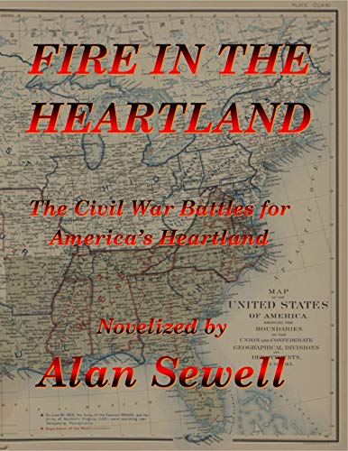 Fire in the Heartland: The Civil War Battles for America's Heartland by [Sewell, Alan]