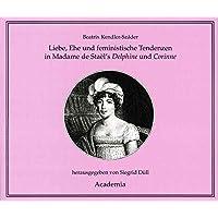Liebe, Ehe und feministische Tendenzen in Madame de Staël's Delphine und Corinne (Zwischen Nähkästchen und Pianoforte / Musikkultur im Wirkungskreis der Frau)