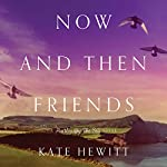 Now and Then Friends: Hartley-by-the-Sea, Book 2 | Kate Hewitt