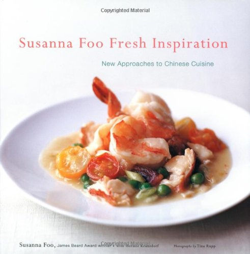 Susanna Foo Fresh Inspiration: New Approaches to Chinese Cuisine