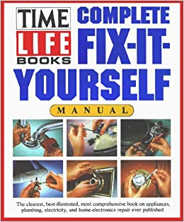 Complete fix it yourself manual time life books 9780671765415 complete fix it yourself manual time life books 9780671765415 amazon books solutioingenieria Images