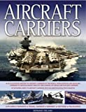 Aircraft Carriers: An Illustrated History of Aircraft Carriers of the World, from Zeppelin and Seaplane Carriers to V/STOL and Nuclear-powered Crriers ... 170 Aircraft Carriers with 500 Photographs