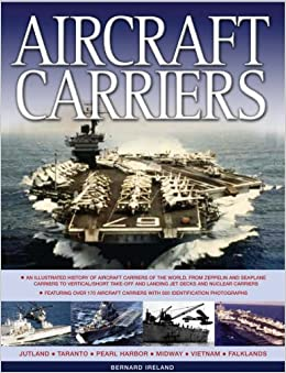 Aircraft Carriers: An Illustrated History of Aircraft