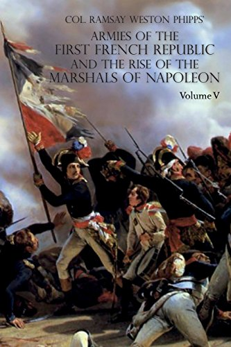 Armies of the First French Republic and the Rise of the Marshals of Napoleon I: Volume V: The Armies on the Rhine, in Switzerland, Holland, Italy, Egypt, & the Coup d'Etat of Brumaire 1797-1799