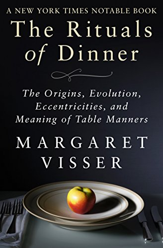 The Rituals of Dinner: The Origins, Evolution, Eccentricities, and Meaning of Table Manners cover