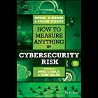 How to Measure Anything in Cybersecurity Risk Audiobook by Douglas W. Hubbard, Richard Seiersen Narrated by Patrick Cronin