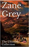 Zane Grey: The Ultimate Collection -...