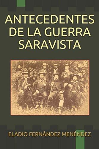 ANTECEDENTES DE LA GUERRA SARAVISTA (Spanish Edition)