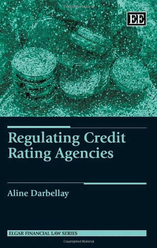 Regulating Credit Rating Agencies (Elgar Financial Law series) by Aline Darbellay