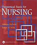 Theoretical Basis for Nursing, McEwen, Melanie and Wills, Evelyn M., 0781726646