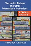 The United Nations and Other International Institutions, Frederick H. Gareau, 0830415785