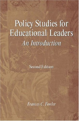 Policy Studies for Educational Leaders: An Introduction (2nd Edition) by Frances C. Fowler (2003-05-08)
