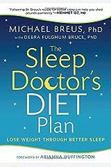 The Sleep Doctor's Diet Plan: Lose Weight Through Better Sleep Paperback